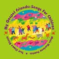 My Gospel Friends: Songs for Children (Cd)