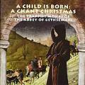 Child is Born, A: A Chant Christmas (CD)